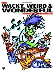 The Wacky, Weird & Wonderful Novelty Songbook: Piano/Vocal/Chords