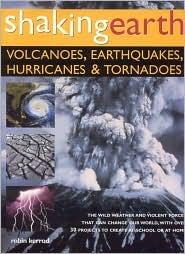 Shaking Earth: Volcanoes, Earthquakes, Hurricanes & Tornadoes