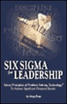 Six Sigma for Leadership: Seven Principles of Problem-solving Technology to Achieve Significant Financial Results