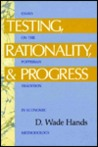 Testing, Rationality, and Progress: Essays on the Popperian Tradition in Economic Methodology