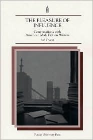 The Pleasure of Influence: Conversations With American Male Fiction Writers