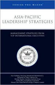 Asia-Pacific Leadership Strategies: Management Strategies of Top International Executives