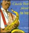 Charlie Parker Played Be Bop by Chris Raschka