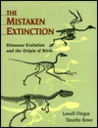 Mistaken Extinction: Dinosaur Evolution and the Origin of Birds