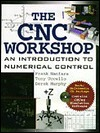 The Cnc Workshop: A Multimedia Introduction to Computer Numerical Control