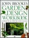 Garden Design Workbook: A Practical Step-By-Course