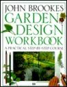 Garden Design Workbook: A Practical Step-By-Course