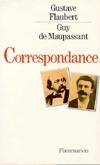 Gustave Flaubert Guy De Maupassant: Correspondance