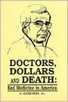Doctors, Dollars and Death: Bad Medicine in America