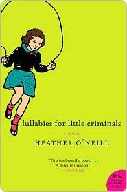Lullabies for Little Criminals by Heather O'Neill