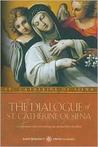 The Dialogue of St. Catherine of Siena: A Conversation with God on Living Your Spiritual Life to the Ful