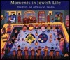 Moments in Jewish Life: The Folk Art of Malcah Zeldis