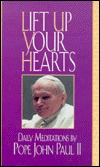 Lift Up Your Hearts: Daily Meditations by Pope John Paul II