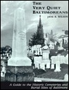 The Very Quiet Baltimoreans: A Guide to the Historic Cemeteries and Burial Sites of Baltimore