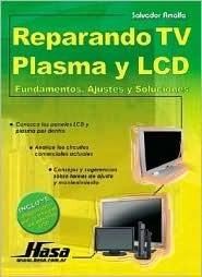 Reparando TV Plasma y LCD/ Repairing Plasma TV and LCD: Fundamentos, Ajustes y Soluciones
