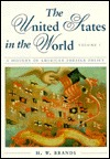 The United States in the World: A History of American Foreign Policy: Vol. I
