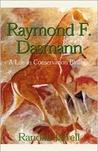 Raymond F. Dasmann: A Life in Conservation Biology