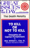 To Kill or Not to Kill: Thoughts on Capital Punishment (Great Issues of the Day, No. 4)