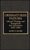 Orishatukeh Faduma: Liberal Theology and Evangelical Pan-Africanism, 1857-1946