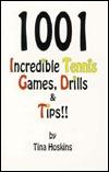 1001 Incredible Tennis Games, Drills & Tips!