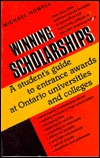 Winning Scholarships: A Student's Guide To Entrance Awards At Ontario Universities And Colleges