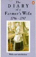 The Diary Of A Farmer's Wife, 1796 97 by Anne Hughes