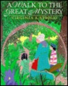 A Walk To The Great Mystery by Virginia Stroud