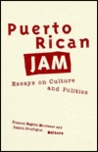 Puerto Rican Jam: Essays on Culture and Politics