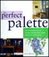 The Perfect Palette: Fifty Inspired Color Plans For Painting Every Room In Your Home