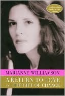A Return to Love and The Gift of Change by Marianne Williamson