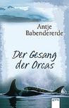 Der Gesang der Orcas by Antje Babendererde