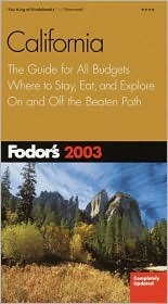 Fodor's California 2003: The Guide for All Budgets, Where to Stay, Eat, and Explore On and Off the Beaten Path