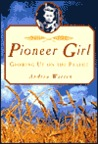 Pioneer Girl: Growing Up on the Prairie