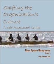 Shifting the Organization's Culture: A Self-Assessment Guide (Open System Management, #4)
