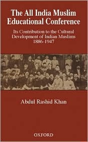 The All India Muslim Educational Conference: Its Contribution to the Cultural Development of Indian Muslims 1886-1947