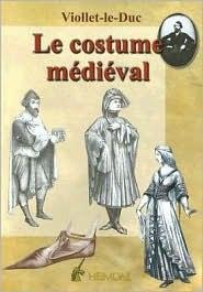 Le Costume Medieval: Dictionnaire Raisonne Du Mobilier Tome 3