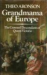 Grandmama of Europe: The Crowned Descendants of Queen Victoria