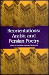 Reorientations / Arabic and Persian Poetry