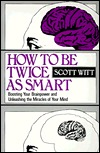 How to be Twice as Smart by Scott Witt