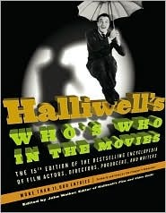 Halliwell's Who's Who in the Movies: The 15th Edition of the Bestselling Encyclopedia of Film, Actors, Directors, Producers, and Writers