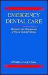 Emergency Dental Care: Diagnosis and Management of Urgent Dental Problems