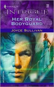 Her Royal Bodyguard (Harlequin Intrigue, No. 782)