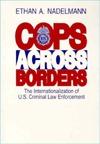 Cops Across Borders: The Internationalization of U.S. Criminal Law Enforcement