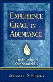 Experience Grace in Abundance by Johnnette S. Benkovic