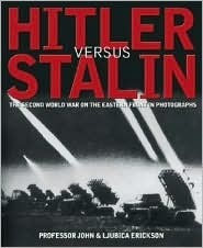 Hitler Versus Stalin: The Second World War on the Eastern Front in Photographs