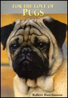 For the Love of Pugs by Robert Hutchinson