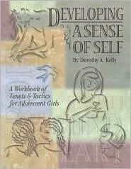 Developing a Sense of Self: A Workbook of Tenets & Tactics for Adolescent Girls