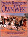Frederic Remington's Own West - The Great Western Artist's Eyewitness Accounts Of His Expeditions & Adventures...