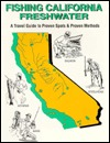 Fishing California - Freshwater: A Travel Guide to Proven Spots & Proven Methods