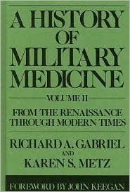 A History of Military Medicine, Volume 2: From the Renaissance Through Modern Times